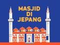 INFOGRAFIS: Daftar Lokasi Masjid di Jepang