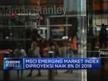 Morgan Stanley Prediksi Pasar Emerging Market Naik 8% di 2019