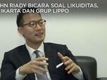 John Riady Bicara Soal Likuiditas, Meikarta & Grup Lippo
