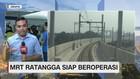 Live Report: MRT Ratangga Siap Beroperasi