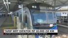 Tarif MRT Dipatok Rp 10 Ribu Per 10 Kilometer