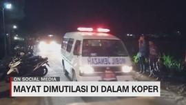 VIDEO: Fakta Baru Penemuan Mayat Dimutilasi dalam Koper