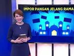 Ini Dia Impor Pangan yang Dibuka Jelang Ramadan