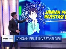 Jangan Pelit Investasi pada Diri Sendiri!