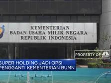 Superholding Jadi Opsi Pengganti Kementerian BUMN