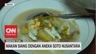 VIDEO: Makan Siang dengan Aneka Soto Nusantara