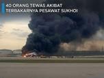 Nahas! Detik-detik Terbakarnya Pesawat Sukhoi, 40 Orang Tewas