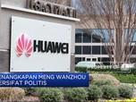 Penangkapan CFO Huawei Diduga Bersifat Politis