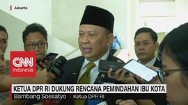 VIDEO: Ketua DPR RI Dukung Rencana Pemindahan Ibu Kota