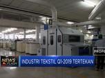 Industri Bahan Baku Tekstil Q1-2019 Tertekan