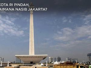 Ibu Kota RI Pindah, Bagaimana Nasib Jakarta?