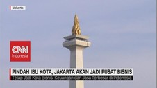 VIDEO: Jakarta Akan Jadi Pusat Bisnis Jika Ibu Kota Pindah