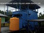 Mengerikan! 2040, Pulau Jawa Krisis Air