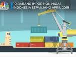 Intip 10 Barang Impor Nonmigas Utama RI Sepanjang April 2019