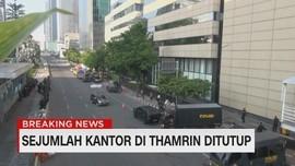 VIDEO: Sejumlah Kantor di Thamrin Tutup