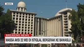 VIDEO: Massa Aksi 22 Mei di Istiqlal Bergerak ke Bawaslu
