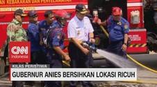 VIDEO: Gubernur Anies Bantu Bersihkan Lokasi Ricuh 22 Mei