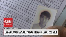 VIDEO: Seorang Bapak Cari Anak Yang Hilang Saat 22 Mei