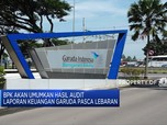 BPK: Audit Laporan Keuangan Garuda Diumumkan Setelah Lebaran