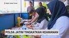 VIDEO: Polda Jatim Tingkatkan Keamanan