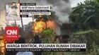 VIDEO: Warga Bentrok, Puluhan Rumah Dibakar