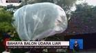VIDEO: Waspada Bahaya Balon Udara Liar
