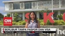 VIDEO: Asyiknya Berlibur Tanpa Paspor & Visa