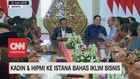 VIDEO: Kadin & Hipmi ke Istana Bahas Iklim Bisnis