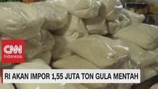 VIDEO: RI Akan Impor 1,55 Juta Ton Gula Mentah