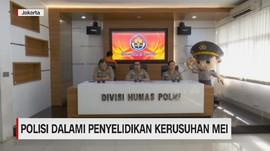 VIDEO: Polisi Masih Dalami Penyelidikan Kerusuhan Mei
