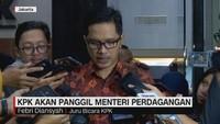 VIDEO: KPK Akan Panggil Menteri Perdagangan