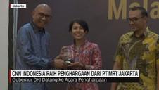 VIDEO: CNN Indonesia Raih Penghargaan dari PT MRT Jakarta