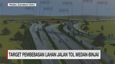 VIDEO: Target Pembebasan Lahan Jalan Tol Medan-Binjai