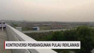 VIDEO: Kontroversi Pembangunan Pulau Reklamasi
