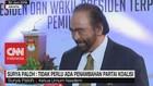 VIDEO: Surya Paloh Tidak Perlu Ada Penambahan Partai Koalisi