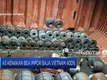 AS Kenakan Bea Impor Baja Vietnam Sebesar 400%