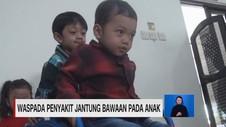 VIDEO: Waspada Penyakit Jantung Bawaan pada Anak