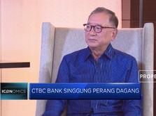 Chairman CTBC Bank Buka Suara Soal Perang Dagang