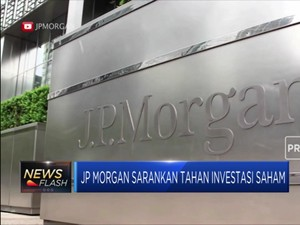 JP Morgan Sarankan Tahan Investasi Saham