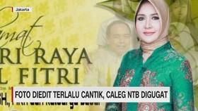 VIDEO: Foto Diedit Terlalu Cantik, Caleg NTB Digugat
