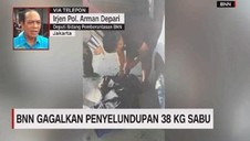 VIDEO: BNN Gagalkan Penyelundupan 38 Kg Sabu
