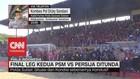 VIDEO: Final Leg Kedua PSM Vs Persija Ditunda