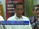 Jokowi: Soal Ibu Kota Baru, Tunggu Tanggal Mainnya!