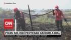 VIDEO: Polisi Selidiki Penyebab Karhutla Riau
