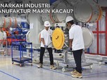 Benarkah Industri Manufaktur Makin Kacau?