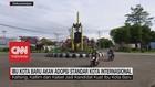 VIDEO: Ibu Kota Baru Akan Adopsi Standar Kota Internasional