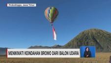 VIDEO: Menikmati Keindahan Bromo dari Balon Udara