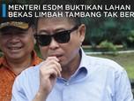 Menteri ESDM Buktikan Lahan Bekas Limbah Tambang Tak Beracun