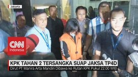 VIDEO: KPK Tahan 2 Tersangka Suap Jaksa TP4D
