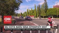 VIDEO: Ibu Kota Baru Bisa Ditempati 2027